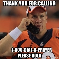 peyton manning phone1 - thank you for calling       1-800-dial-a-prayer please hold