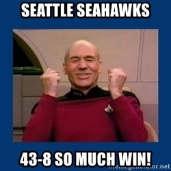Captain Picard So Much Win! - Seattle seahawks 43-8 so much win!