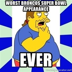 Comic book guy simpsons - Worst Broncos SUPER BOWL Appearance  Ever