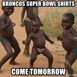 african children dancing - Broncos Super Bowl shirts Come tomorrow