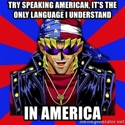 bandit keith - TRY SPEAKING AMERICAN, IT'S THE ONLY LANGUAGE I UNDERSTAND IN AMERICA