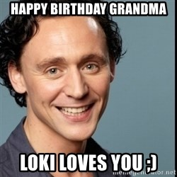 Nice Guy Tom Hiddleston - Happy Birthday Grandma  Loki loves you ;)