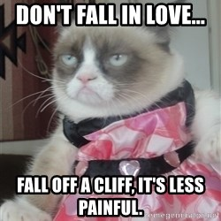 Valentines Day Tard - Don't fall in love... Fall off a cliff, it's less painful.