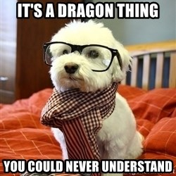 hipster dog - It's a dragon thing you could never understand