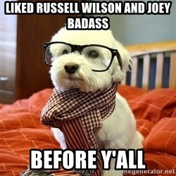 hipster dog - Liked Russell Wilson and Joey Badass Before y'all