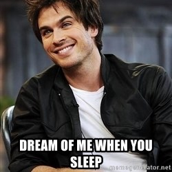Ian somerhalder -  Dream of me when you sleep