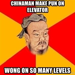 Chinese Proverb - Chinaman make pun on elevator wong on so many levels