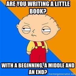As idéias do Stewie - Are you writing a little book? with a beginning, a middle and an end?