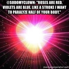 "ACOUSTIC VALENTINES II - @SodomyClown: ""Roses are red, violets are blue, like a stroke I want to paralyze half of your body."""