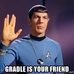 Blessing of spock be with you -  gradle is your friend