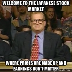 DrewCarey - Welcome to the japanese stock market where prices are made up and earnings don't matter
