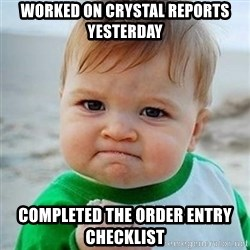 Victory Baby - worked on crystal reports yesterday completed the order entry checklist