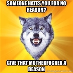 Courage Wolf - someone hates you for no reason? give that motherfucker a reason