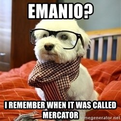 hipster dog - Emanio? I remember when it was called mercator