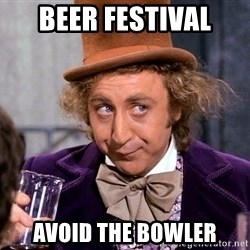 WillyWonkax - Beer festival avoid the bowler