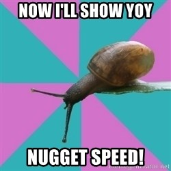 Synesthete Snail - Now I'll show yoy NUGGET SPEED!