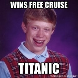 Bad Luck Brian - wins free cruise titanic