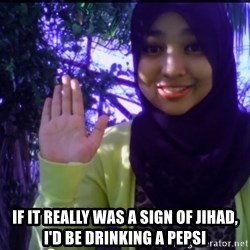Sayaberjanji -  If it really was a sign of JIHAD, I'd be drinking a pepsi