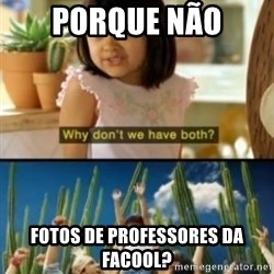 Why not both? - porque não fotos de professores da facool?