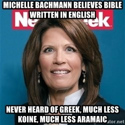 Crazy Eyed Michelle Bachmann - michelle bachmann believes bible written in english never heard of greek, much less koine, much less aramaic