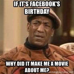 Confused Bill Cosby  - If it's facebook's birthday why did it make me a movie about me?