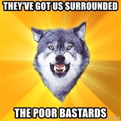 Courage Wolf - They've got us surrounded the poor bastards