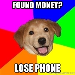 Advice Dog - Found money? lose phone