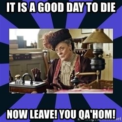 Maggie Smith being a boss - It is a good day to die Now leave! You Qa'hom!