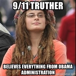 College Liberal - 9/11 Truther Believes everything from obama administration