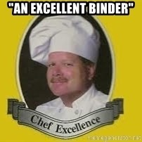 "Chef Excellence - ""an excellent Binder"""