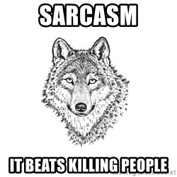 Sarcastic Wolf - sarcasm it beats killing people
