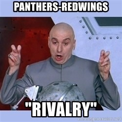 """Dr Evil meme - Panthers-Redwings """"Rivalry"""""""