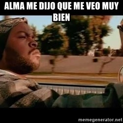 IceCube It was a good day - Alma me dijo que me veo muy bien