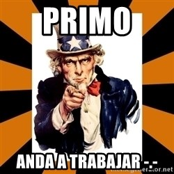 Uncle sam wants you! - PRIMO  ANDA A TRABAJAR -.-