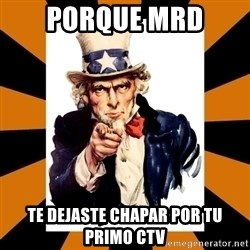 Uncle sam wants you! - PORQUE MRD TE DEJASTE CHAPAR POR TU PRIMO CTV