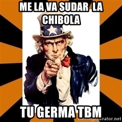 Uncle sam wants you! - ME LA VA SUDAR  LA CHIBOLA  TU GERMA TBM