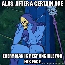 Skeletor sitting - Alas, After a certain age  every man is responsible for his face