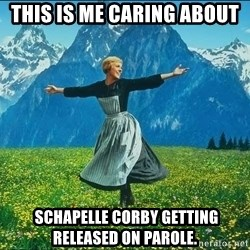 Look at all the things - THIS IS ME CARING ABOUT  Schapelle Corby GETTING RELEASED ON PAROLE.