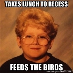 60 Year-Old Girl - TAKES LUNCH TO RECESS FEEDS THE BIRDS