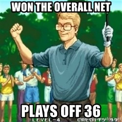 Happy Golfer - won the overall net plays off 36