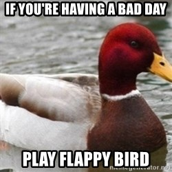Bad Advice Mallard - If you're having a bad day play flappy bird