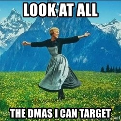 Look at all the things - Look at all The dmas i can target