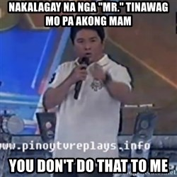 "Willie You Don't Do That to Me! - Nakalagay na nga ""MR."" tinawag mo pa akong Mam You don't do that to me"
