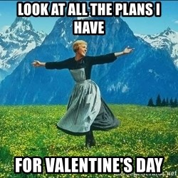 Look at all the things - Look at all the plans I have For valentine's day