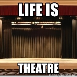 Theatre Madness - Life is theatre
