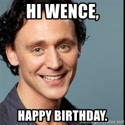 Nice Guy Tom Hiddleston - hi wence, happy birthday.