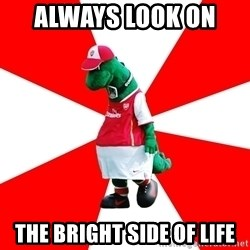 Arsenal Dinosaur - always look on  the bright side of life