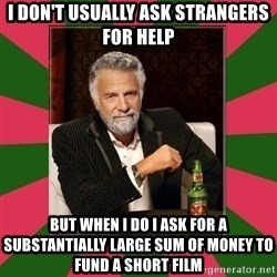 i dont usually - I don't usually ask strangers for help but when I do I ask for a substantially large sum of money to fund a short film
