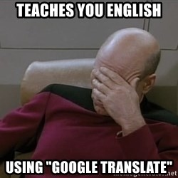 "Picardfacepalm - Teaches you english Using ""Google Translate"""