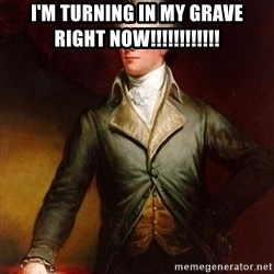 Alexander Hamilton - I'm turning in My Grave right Now!!!!!!!!!!!!